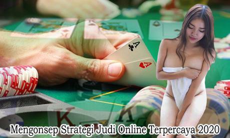 Mengonsep Strategi Judi Online Terpercaya 2020