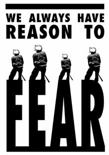 WE ALWAYS HAVE REASON TO FEAR. I